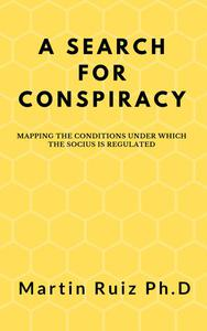 A Search for Conspiracy: Mapping the Conditions under which the Socius is Regulated