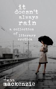 It Doesn't Always Rain: A Collection of Literary Erotica