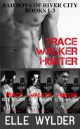 Bad Boys Of River City Books 1-3: Trace, Walker, Hunter