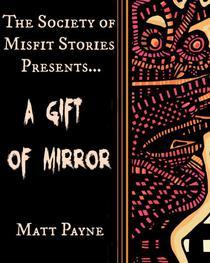 The Society of Misfit Stories Presents: A Gift of Mirror