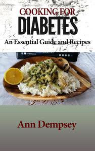 Cooking For Diabetes - An Essential Guide and Recipes
