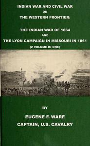 Indian War and Civil War on the Western Frontier: The Indian War Of 1864 And The Lyon Campaign in Missouri in 1861 (2 Volumes In 1)