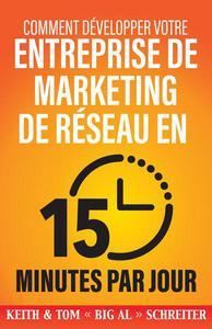 Comment Développer Votre Entreprise de Marketing de Réseau en 15 Minutes Par Jour : Rapide ! Efficace ! Fantastique !