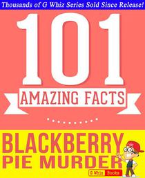 Blackberry Pie Murder - 101 Amazing Facts You Didn't Know