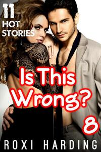 Is This Wrong 8 - 11 Hot Stories (Brother Sister Stepbrother Stepsister Taboo Pseudo Incest Family Virgin Creampie Pregnant Forced Pregnancy Breeding)