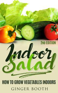 Indoor Salad: How to Grow Vegetables Indoors, 2nd Edition