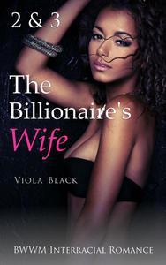 The Billionaire's Wife 2 & 3 (BWWM Interracial Romance)