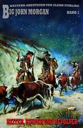 Big John Morgan #1: Reiter, Rinder und Revolver