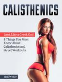 Calisthenics: Look Like a Greek God - 8 Things You Must Know About Calisthenics and Street Workouts