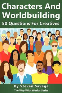 Characters And Worldbuilding: 50 Questions For Creatives