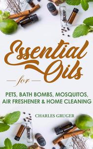Essential Oils for Pets, Bath Bombs, Mosquitos, Air Freshener and Home Cleaning