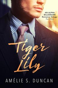 Tiger Lily Part One: An Alpha Billionaire Romance  Trilogy