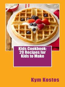 Kids Cookbook: 20 Recipes for Kids to Make