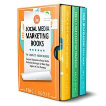 Social Media Marketing Books: 3 Manuscripts in 1 Easy and Inexpensive Social Media Marketing Strategies to Make Huge Impact on Your Business
