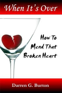 When It's Over: How to Mend That Broken Heart