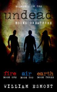 Elements of the Undead Books One-Three: A Zombie Apocalypse  Collection
