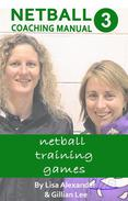 Netball Coaching Manual 3 - Netball Training Games