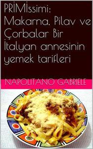 PRİMİssimi: Makarna, Pilav ve Çorbalar  Bir İtalyan annesinin yemek tarifleri
