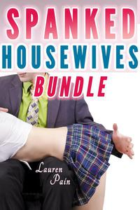 Spanked Housewives (Spanking Bundle, Spanked Wives)
