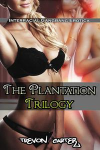 The Plantation Trilogy (Interracial Erotica Bundle)
