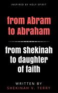 From Abram to Abraham, From Shekinah to Daughter of Faith