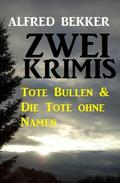 Zwei Krimis: Tote Bullen & Die Tote ohne Namen