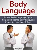 Body Language: Proven Body Language Tips to Help you Become Body Language Expert in Less then 3 Days