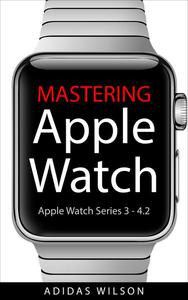 Mastering Apple Watch - Apple Watch Series 3 - 4.2