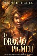 O Dragão Pigmeu - Lendas dos Dragões Metamorfósicos Livro 1
