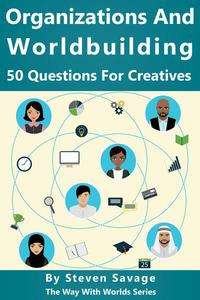 Organizations and Worldbuilding: 50 Questions For Creatives
