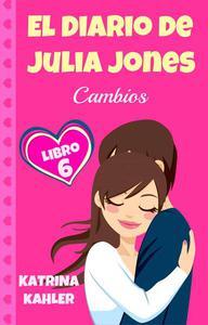 El Diario de Julia Jones: Libro 6 - Cambios