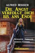 Die Angst verfolgt dich bis ans Ende: Romantic Thriller Sonder-Edition
