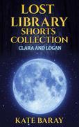 Lost Library Shorts Collection: Clara & Logan's Trilogy PLUS 2 Bonus Shorts