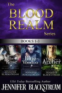 The Blood Realm Series, Books 1-3: All for a Rose, Blue Voodoo, and The Archer