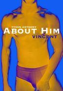 """About Him - """"Vincent"""""""
