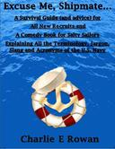 """""""Excuse Me, Shipmate..."""": A Survival Guide for All New Recruits And A Comedy Book For Salty Sailors Explaining All The Terminology, Jargon, Slang and Acronyms of the U.S. Navy"""