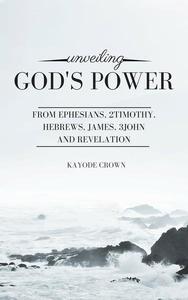 Unveiling God's Power From Ephesians, 2Timothy, Hebrews, James, 3John, And Revelation