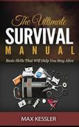 The Ultimate Survival Manual - Basic Skills That Will Help You Stay Alive