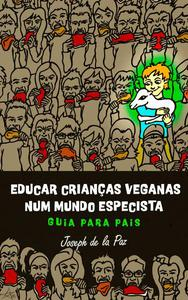 Educar crianças veganas num mundo especista: Guia para pais