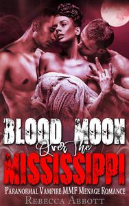 Blood Moon over the Mississippi - Paranormal Vampire MMF Menage Romance