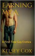 Earning My A: A First Time Gay Erotica