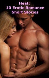 Heat: 10 Erotic Romance Short Stories