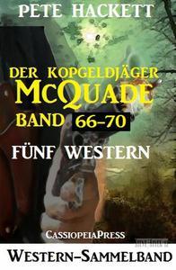 Der Kopfgeldjäger McQuade, Band 66-70: Fünf Western
