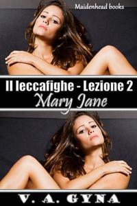 Il leccafighe - Lezione 2: Mary Jane