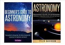 Astronomy Box Set 2: Beginner's Guide to Astronomy: Easy guide to stargazing, the latest discoveries, resources for beginners to astronomy, stargazing guides, apps and software!