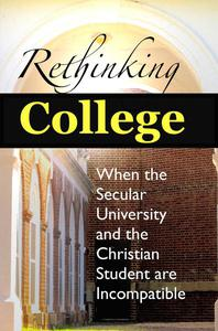 Rethinking College: When the Secular University and the Christian Student are Incompatible