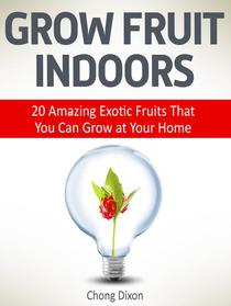 Grow Fruit Indoors: 20 Amazing Exotic Fruits That You Can Grow at Your Home