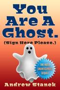 You Are A Ghost. (Sign Here Please)