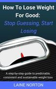 How to Lose Weight for Good: Stop Guessing, Start Losing