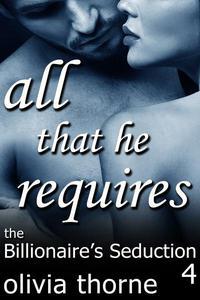 All That He Requires (The Billionaire's Seduction Part 4)
